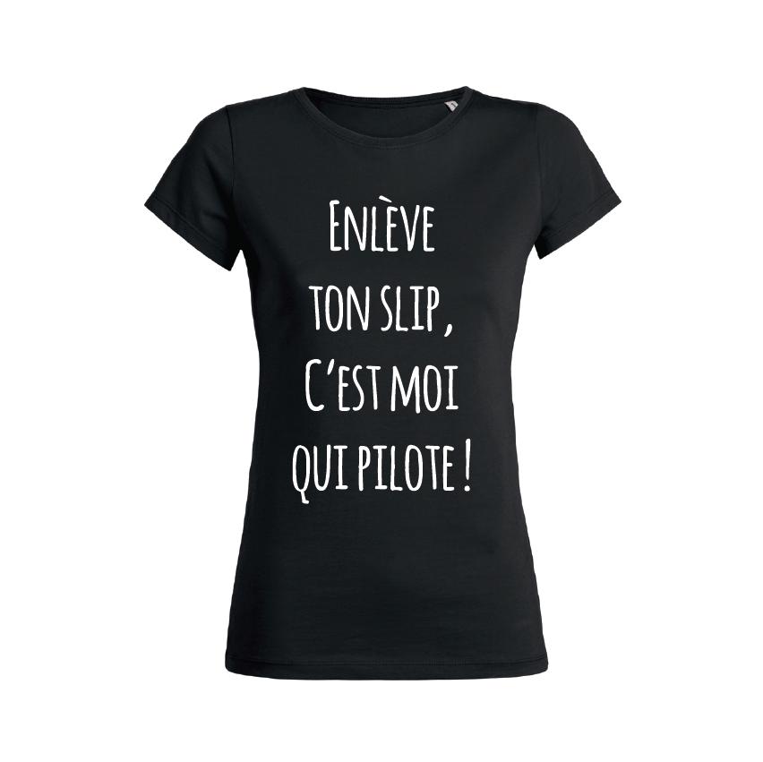 Teeshirt Femme – Enlève Ton Slip, C'est Moi Qui Pilote !