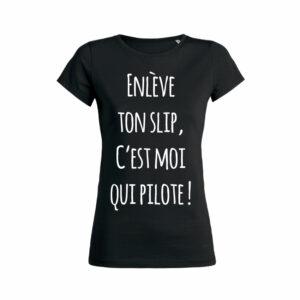 Teeshirt Femme - Enlève Ton Slip C'est Moi Qui Pilote