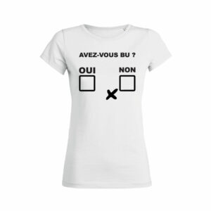 Teeshirt Femme - Avez-Vous Bu