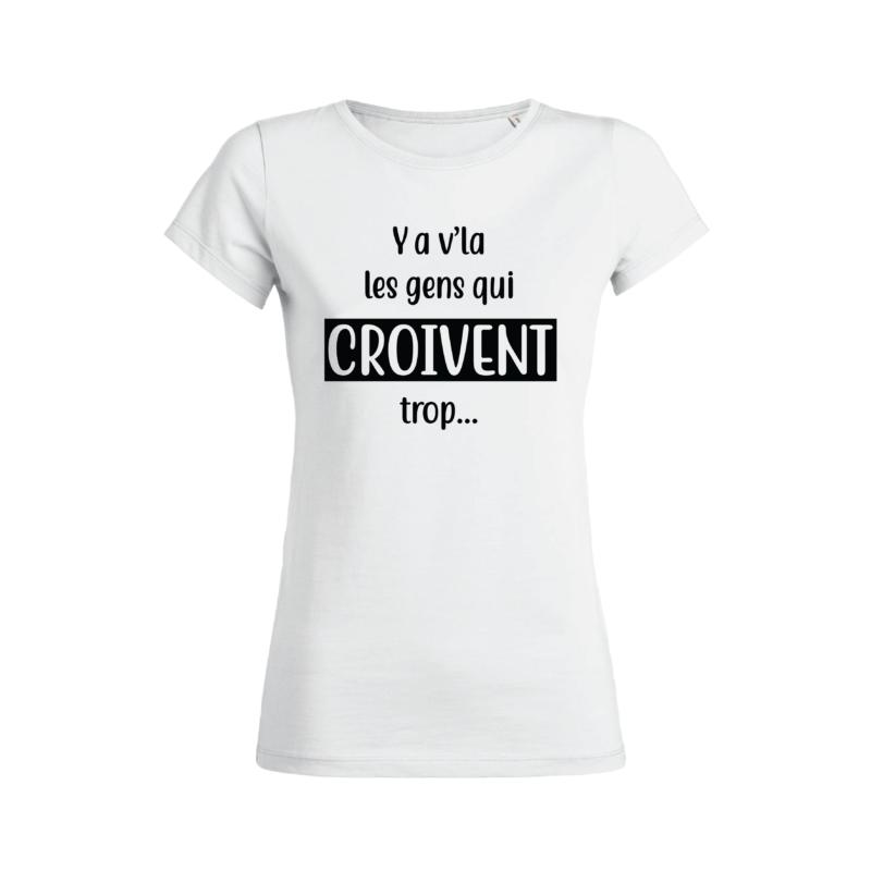 Teeshirt Femme - Ya V'la Les Gens Qui Croivent Trop...