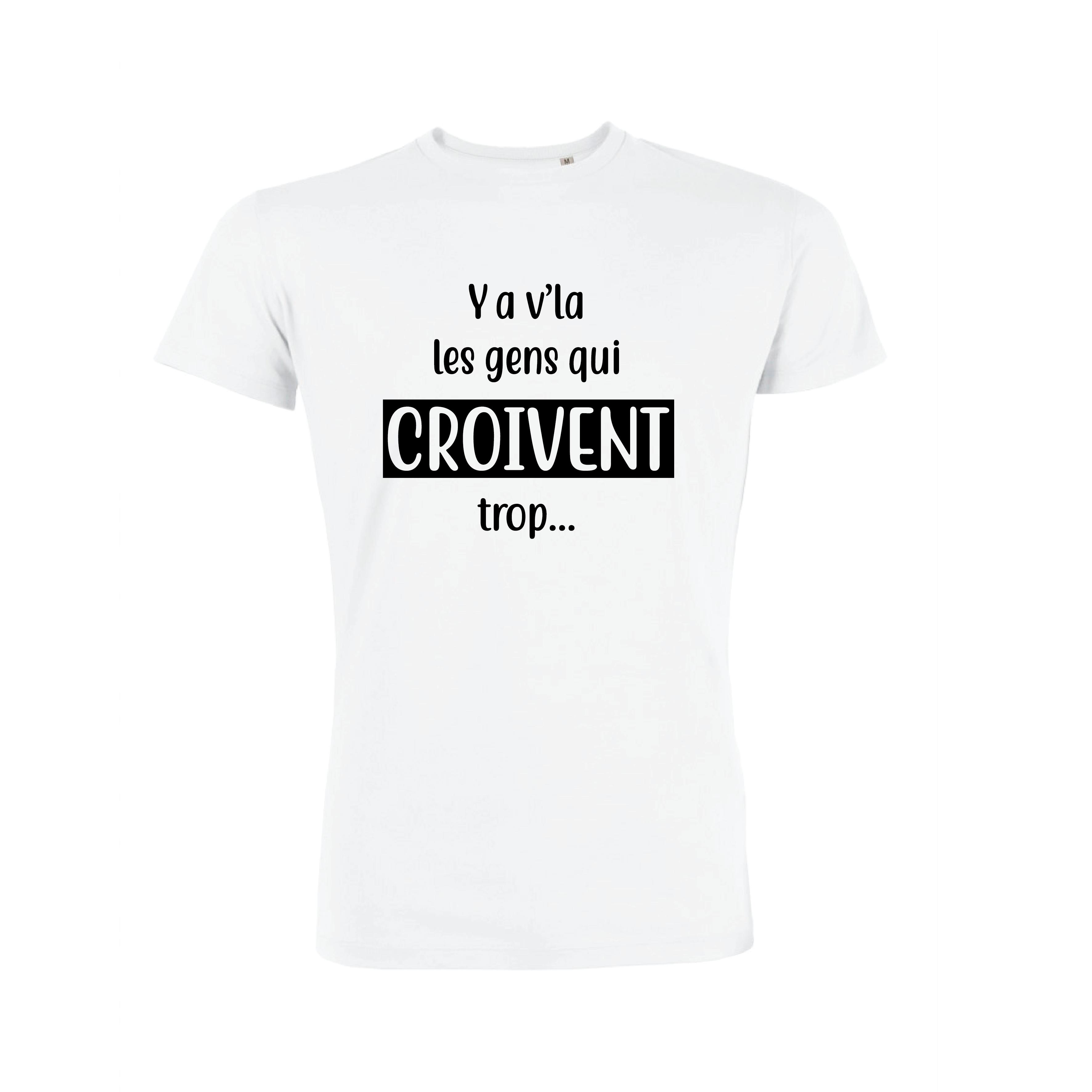 Teeshirt Homme - Ya V'la Les Gens Qui Croivent Trop...