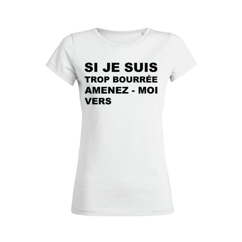 Tshirt Femme - Si Je Suis Trop Bourrée Amenez-Moi Vers - Face