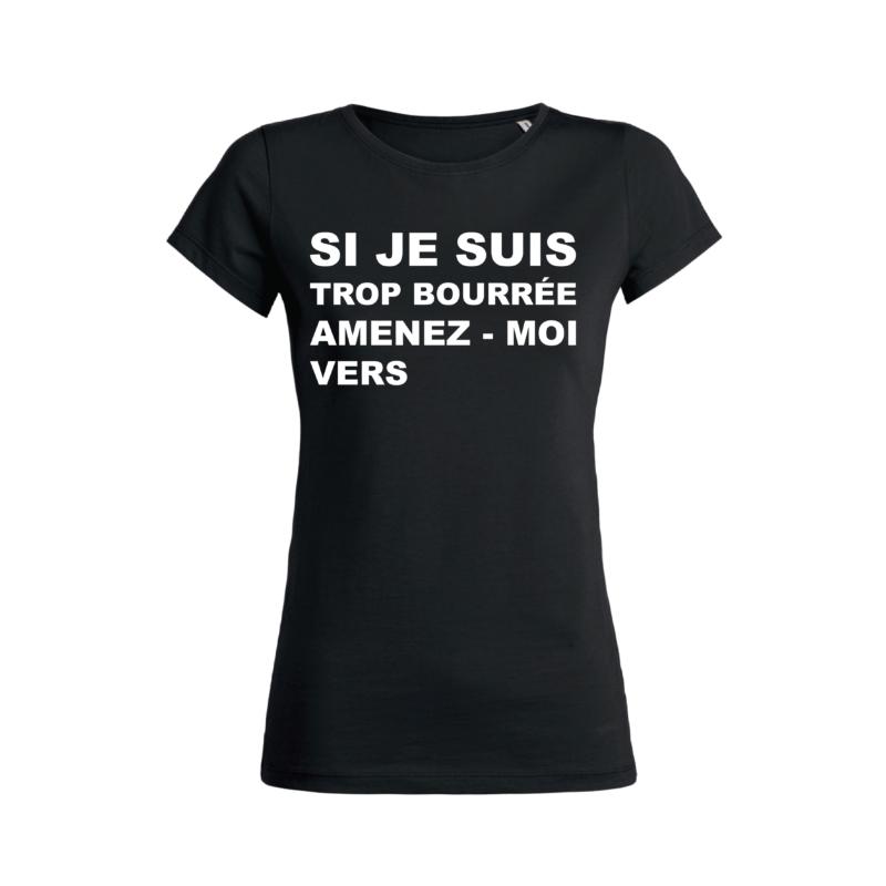Tshirt Femme - Si Je Suis Trop Bourrée Amenez-Moi Vers - Face - Noir