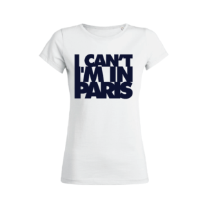 Teeshirt Femme - I Can't I'M In Paris