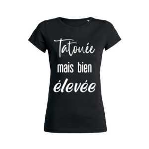 Teeshirt Femme - Tatouée mais bien élevée