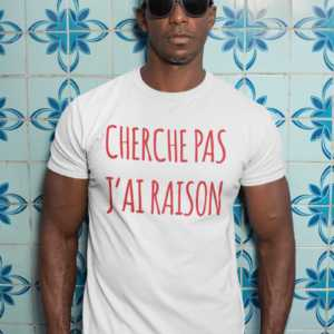 Teeshirt Homme - Cherche Pas J'ai Raison