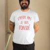 Teeshirt Homme - J'peux Pas Je Suis Fonsdé