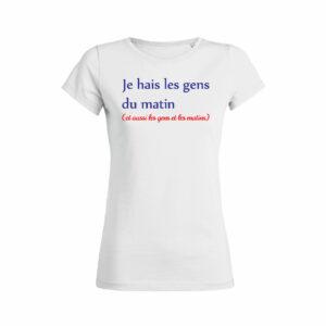 Teeshirt Femme - Je Hais Les Gens Du Matin (Et Aussi Les Gens Et Les Matins)