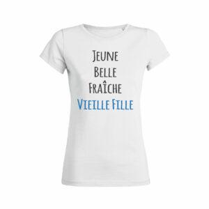Teeshirt Femme - Jeune Belle Fraîche Vieille Fille