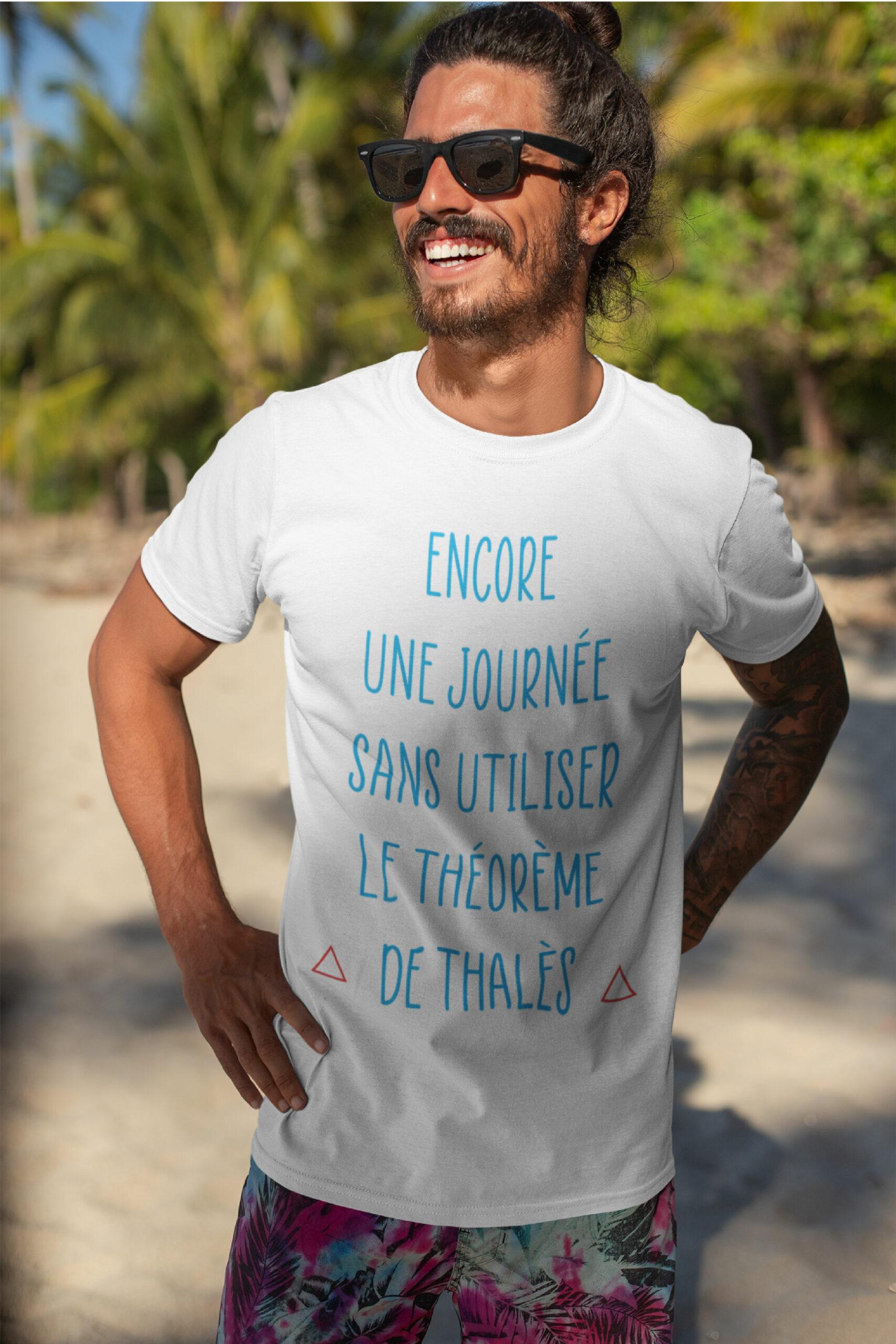 Teeshirt Homme - Encore Une Journée Sans Utiliser Le Théorème De Thalès