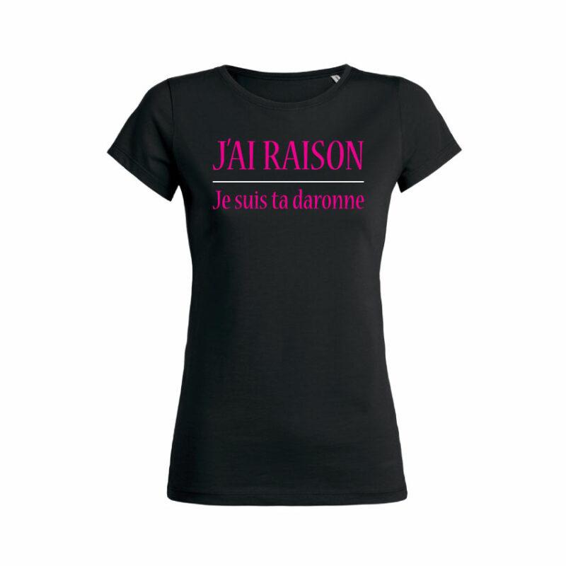 Teeshirt Femme - J'ai Raison Je Suis Ta Daronne