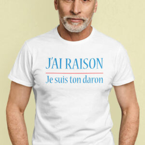 Teeshirt Homme - J'ai Raison Je Suis Ton Daron