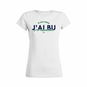 Teeshirt Femme - Je Suis Venue J'ai Bu J'me Rappelle Plus