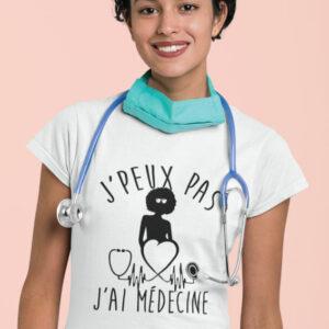 Teeshirt Femme - J'peux Pas J'ai Médecine