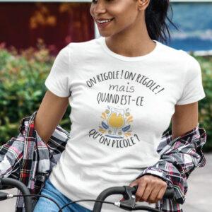 Teeshirt Femme - On Rigole! On Rigole! Mais Quand Est-Ce Qu'on Picole
