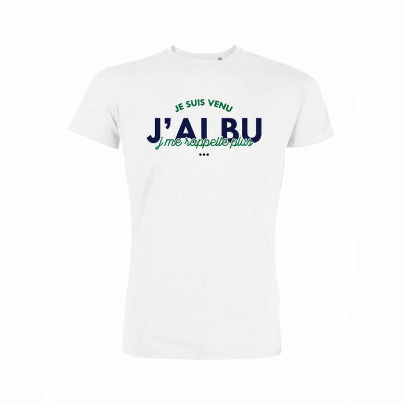 Teeshirt Homme - Je Suis Venu J'ai Bu J'me Rappelle Plus