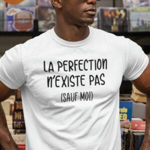 Teeshirt Homme - La Perfection N'existe Pas (Sauf Moi)
